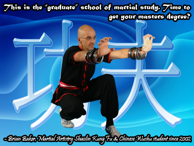 """This is the ""graduate"" school of martial study. Time to get your masters degree?"" - Brian Baker, Martial Artistry Shaolin Kung Fu & Chinese Wushu student since 2002 (Brian, kneeling with Iron Rings)"