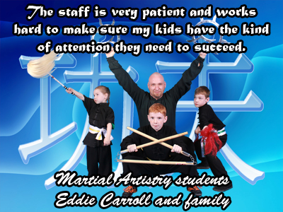 The staff is very patient and works hard to make sure my kids have the kind of attention they need to succeed.  Carroll Family, students of Martial Artistry Shaolin Kung Fu & Chinese Wushu in Albuquerque, New Mexico.